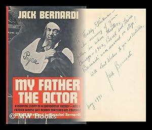 My Father, the Actor. Foreword by Herschel Bernardi: Bernardi, Jack