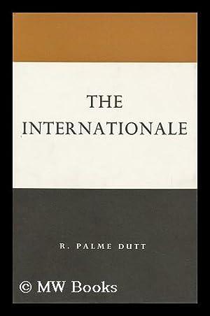 The Internationale: Dutt, Rajani Palme (1896-)