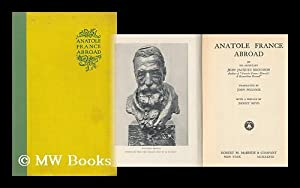 Anatole France Abroad by His Secretary Jean Jacques Brousson. Translated to English from French by ...