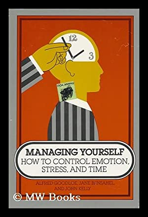 Managing Yourself : How to Control Emotion,: Goodloe, Alfred. Bensahel,