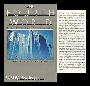 The Fourth World : the Heritage of the Arctic and its Destruction / Sam Hall: Hall, Sam