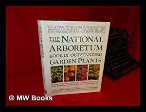 The National Arboretum Book of Outstanding Garden Plants : the Authoritative Guide to Selecting and...