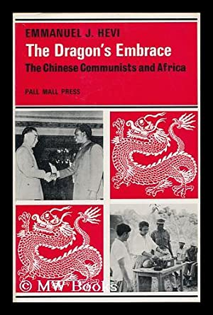 The Dragon's Embrace: the Chinese Communists and Africa: Hevi, Emmanuel John