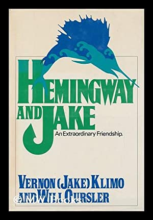 Hemingway and Jake; an Extraordinary Friendship [By] Vernon (Jake) Klimo and Will Oursler: Klimo, ...
