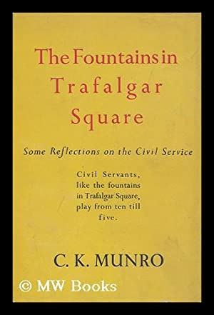 The Fountains in Trafalgar Square; Some Reflections on the Civil Service: Munro, C. K.