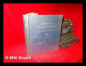 Paris Furniture by the Master Ebenistes; a Chronologically Arranged Pictorial Review of Furniture ...