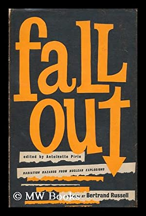 Fall out : Radiation Hazards from Nuclear Explosions / Foreword by Bertrand Russell. General ...