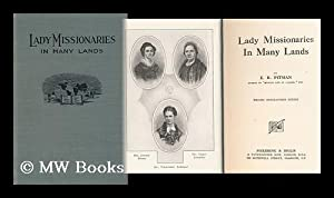 Lady Missionaries in Many Lands / by E. R. Pitman: Pitman, Emma Raymond