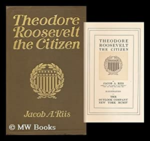 Theodore Roosevelt, the Citizen, by Jacob A. Riis . Illustrated: Riis, Jacob A. (Jacob August)