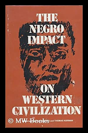The Negro Impact on Western Civilization, Edited by Joseph S. Roucek and Thomas Kiernan: Roucek, ...