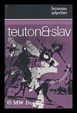 Teuton and Slav : the Struggle for Central Europe / Translated from the German by James Cleugh...