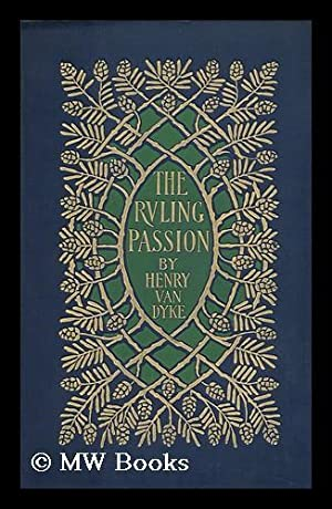 The Ruling Passion; Tales of Nature and Human Nature, by Henry Van Dyke; with Illustrations by W. ...