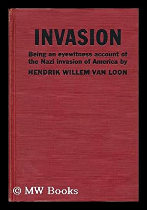 Invasion, Being the Personal Recollections of What: Van Loon, Hendrik