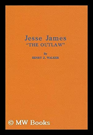 Jesse James, the Outlaw. Volume One (All: Walker, Henry J.