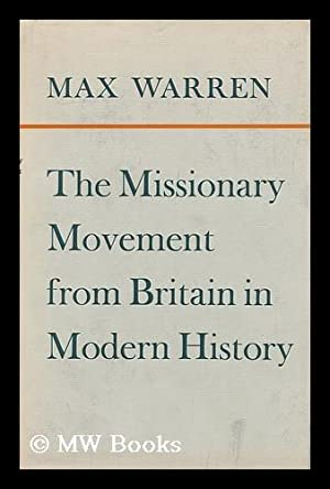 The Missionary Movement from Britain in Modern History: Warren, Max Alexander Cunningham