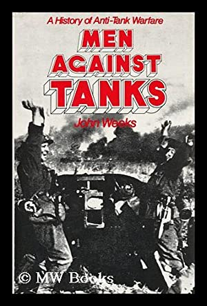 Men Against Tanks : a History of Anti-Tank Warfare: Weeks, John S.