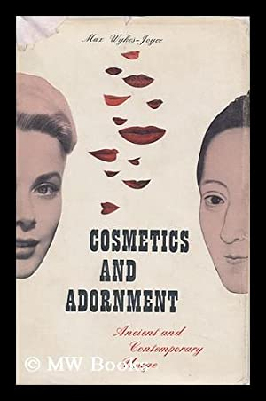 Cosmetics and Adornment: Ancient and Contemporary Usage: Wykes-Joyce, Max