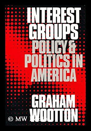 Interest Groups Policy and Politics in America: Wootton, Graham