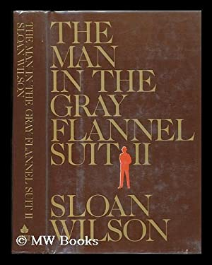 The Man in the Gray Flannel Suit: Wilson, Sloan (1920-)