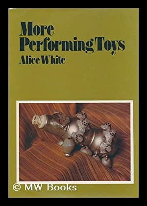 More Performing Toys [By] Alice White: White, Alice Violet