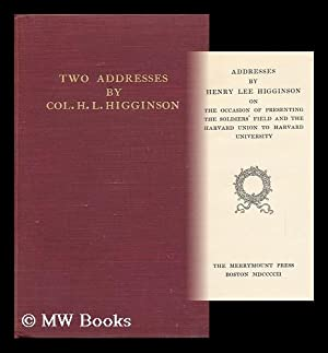 Addresses by Henry Lee Higginson on the Occasion of Presenting the Soldiers' Field and the ...