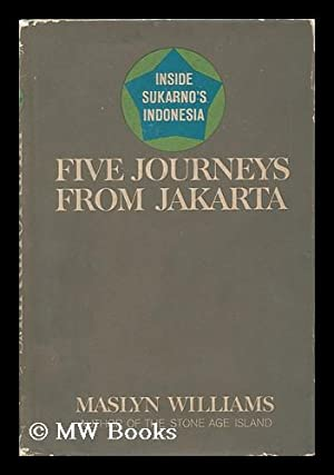 Five Journeys from Jakarta; Inside Sukarno's Indonesia: Williams, Maslyn