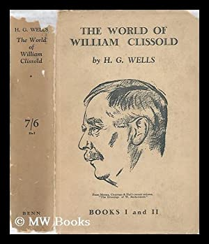 The World of William Clissold - a Novel At a New Angle: Wells, H. G.