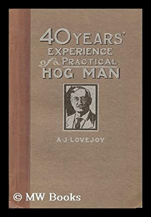 Forty Years' Experience of a Practical Hog Man; a Practical Book for the Pure Bred Swine ...