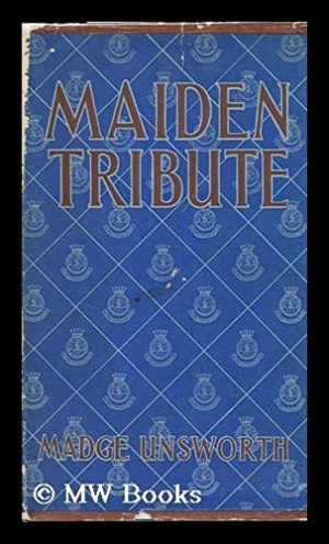 Maiden Tribute, a Study in Voluntary Social Service. Foreword by Lady Allen of Hurtwood: Unsworth, ...