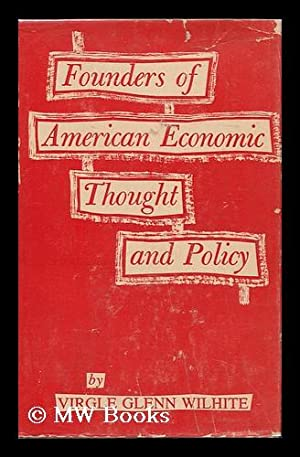 Founders of American Economic Thought and Policy: Wilhite, Virgle Glenn