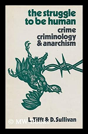 The Struggle to be Human : Crime, Criminology, and Anarchism / Larry Tifft and Dennis Sullivan...