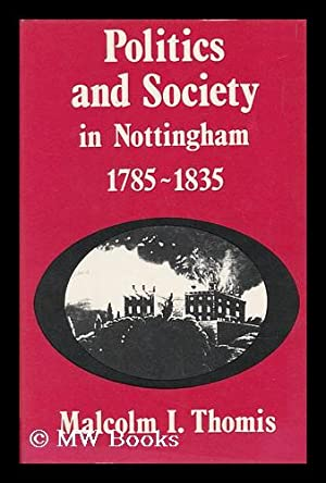 Politics and Society in Nottingham 1785-1835: Thomis, Malcolm I.