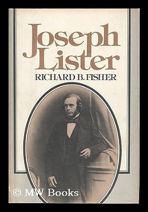 Joseph Lister, 1827-1912 / Richard B. Fisher: Fisher, Richard B.