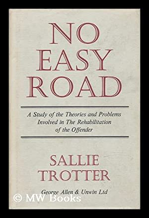No Easy Road: a Study of the Theories and Problems Involved in the Rehabilitation of the Offender: ...