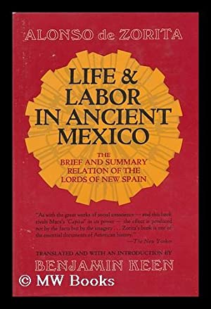 Life and Labor in Ancient Mexico; the Brief and Summary Relation of the Lords of New Spain. ...