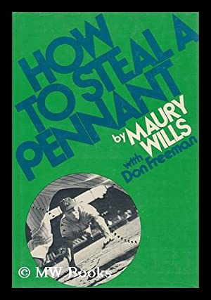 How to Steal a Pennant / by Maury Willis, with Don Freeman.: Wills, Maury. Don Freeman