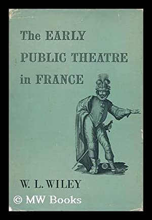 The Early Public Theatre in France: Wiley, W. L.