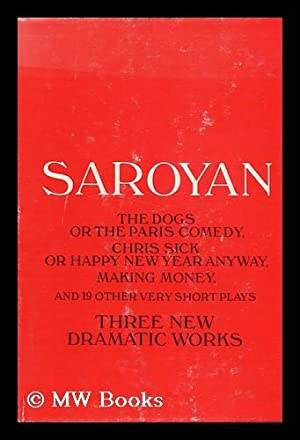 William Saroyan: The Dogs, or The Paris Comedy and Two Other Plays: Chris Sick, or Happy New year ...