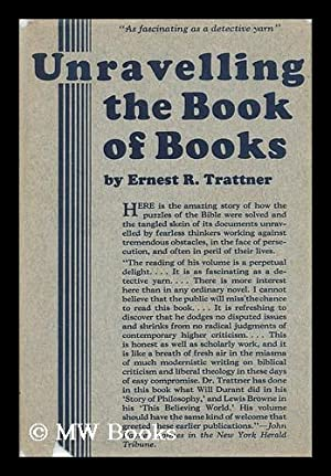 Unravelling the Book of Books: Being the Story of How the Puzzles of the Bible Were Solved, and its...