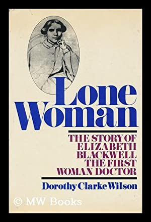 Lone Woman : the Story of Elizabeth Blackwell, the First Woman Doctor: Wilson, Dorothy Clarke