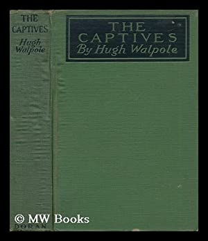 The Captives - a Novel in Four Parts: Walpole, Hugh
