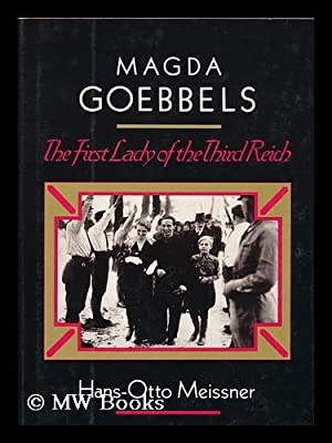Magda Goebbels : the First Lady of the Third Reich / Hans-Otto Meissner ; Translated from the ...
