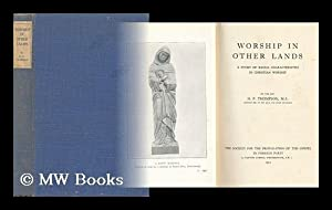 Worship in Other Lands; a Study of Racial Characteristics in Christian Worship: Thompson, Henry ...