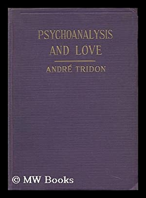 Psychoanalysis and Love / by Andre Tridon: Tridon, Andre