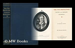 The Two Protectors: Oliver and Richard Cromwell / by Sir Richard Tangye. with Thirty-Eight ...