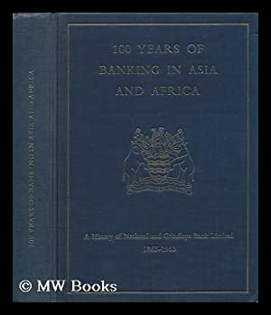 100 Years of Banking in Asia and Africa - 1863-1963: Tyson, Geoffrey