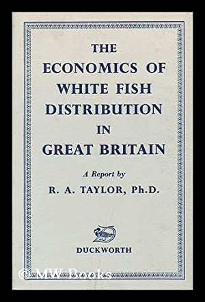 The Economics of White Fish Distribution in Great Britain: Taylor, R. A.