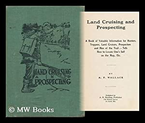Land Cruising and Prospecting; a Book of: Wallace, A. F.