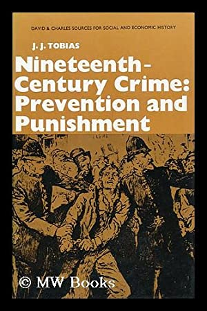 Nineteenth-Century Crime: Prevention and Punishment [By] J. J. Tobies: Tobias, J. J. (John Jacob) (...
