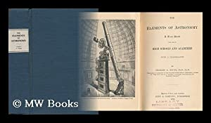 The Elements of Astronomy : a Textbook for High Schools and Academies : with a Uranography: Young, ...